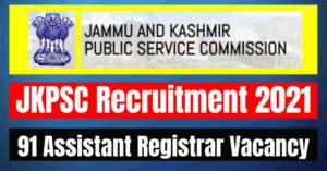 JKPSC Recruitment 2021: 91 Assistant Registrar Vacancy